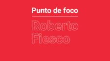 Punto de Foco | Roberto Fiesco